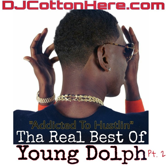DJ COTTON HERE MIX: Tha Real Best Of Young Dolph Pt. 2 (Addicted To Hustlin)